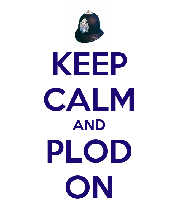 KEEP CALM AND PLOD ON