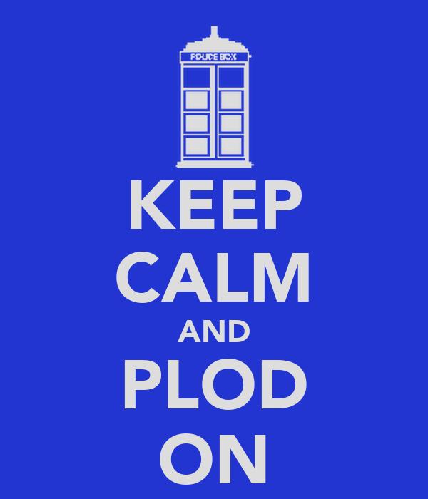 KEEP CALM AND PLOD ON