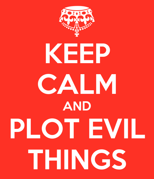 KEEP CALM AND PLOT EVIL THINGS