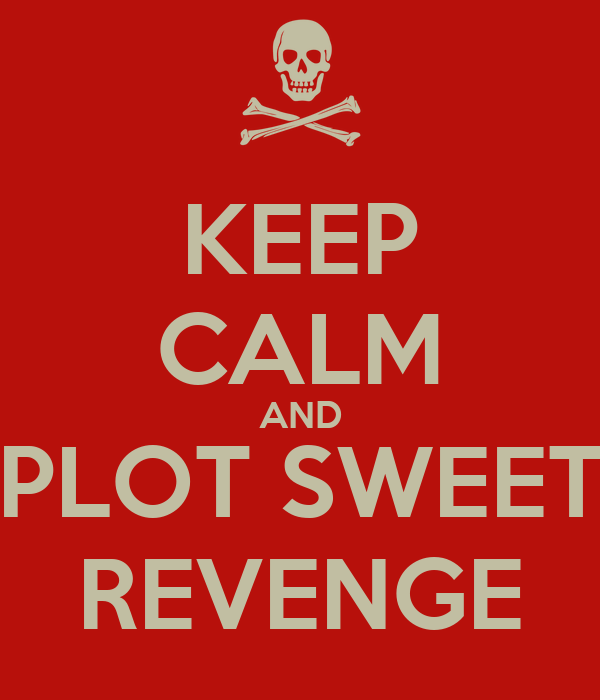 KEEP CALM AND PLOT SWEET REVENGE