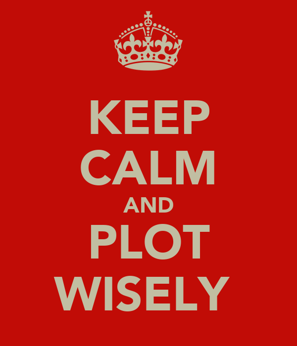 KEEP CALM AND PLOT WISELY