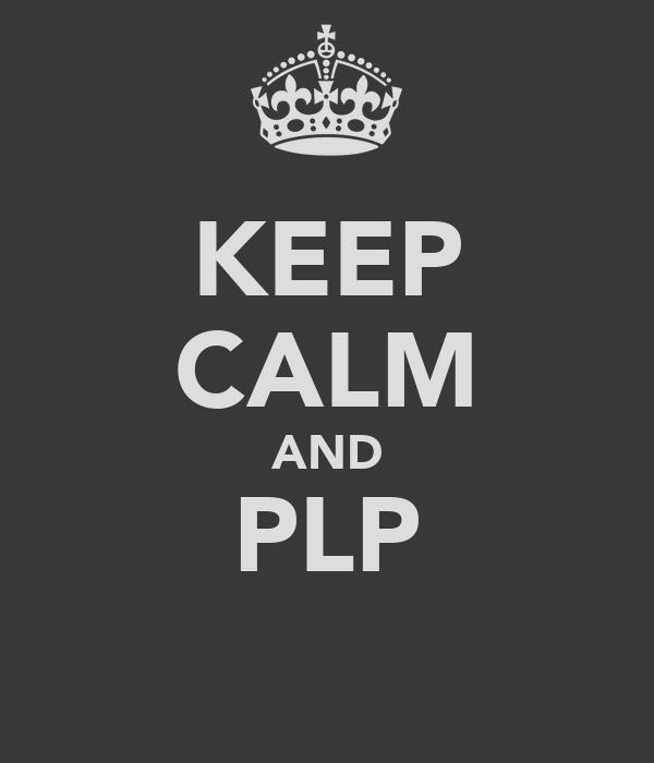 KEEP CALM AND PLP