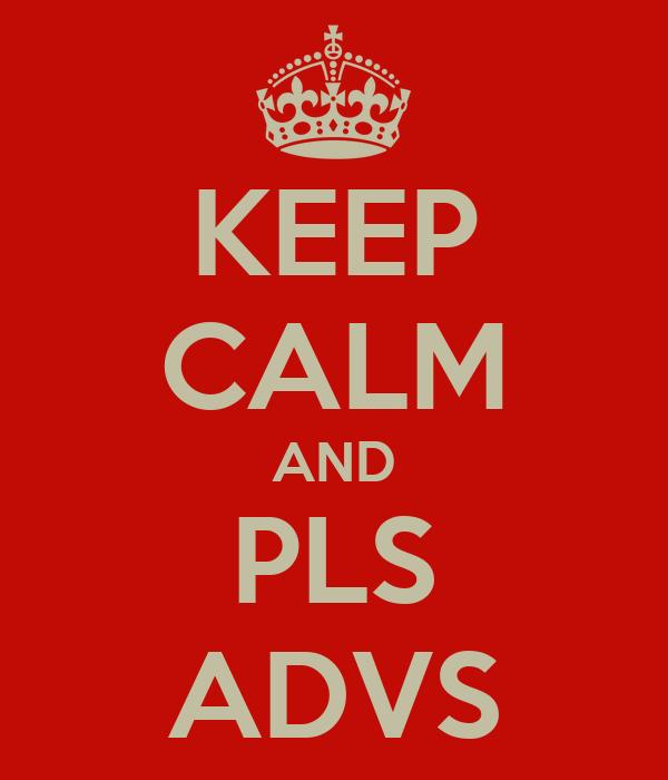 KEEP CALM AND PLS ADVS