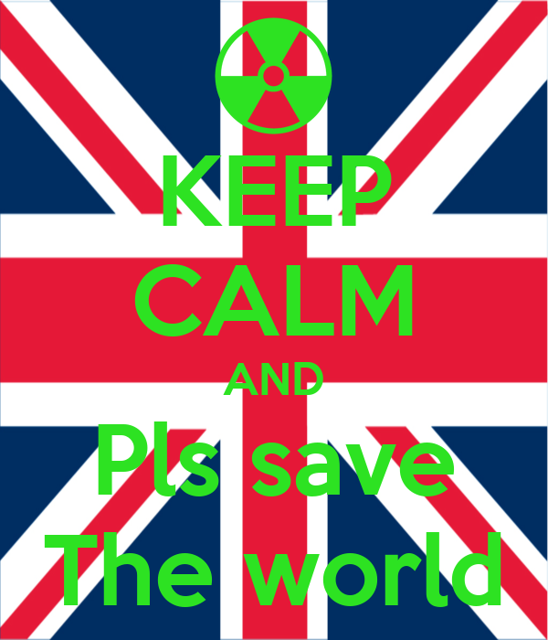 KEEP CALM AND Pls save The world