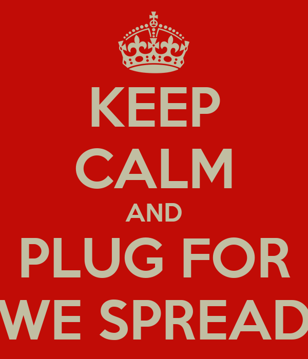 KEEP CALM AND PLUG FOR WE SPREAD