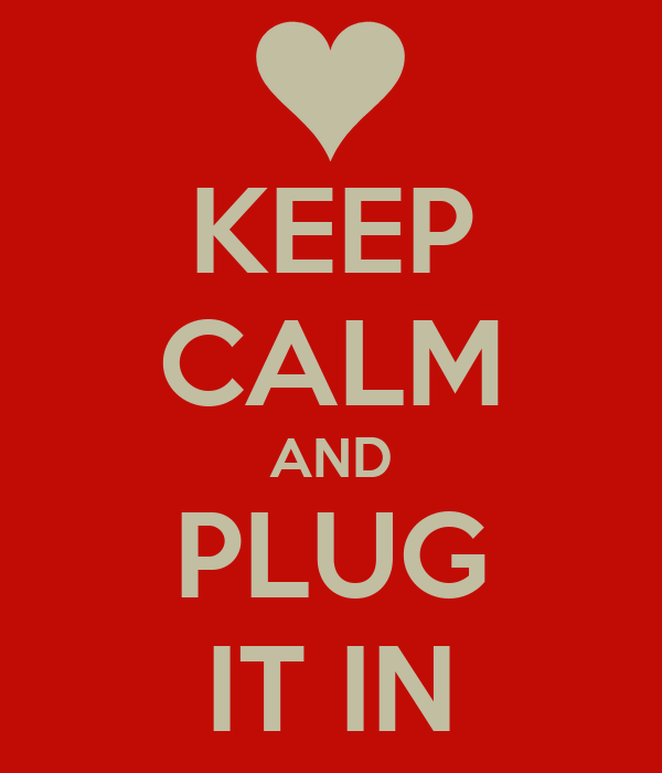 KEEP CALM AND PLUG IT IN