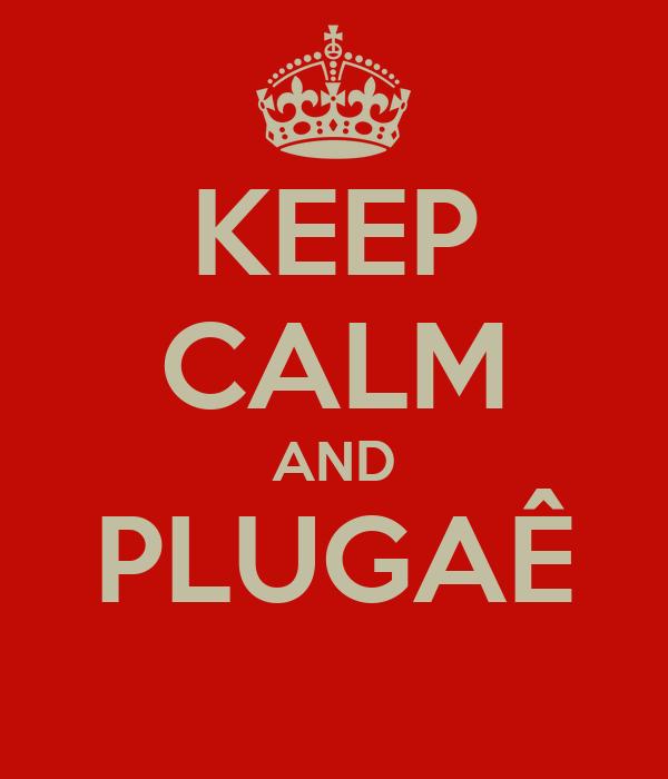 KEEP CALM AND PLUGAÊ