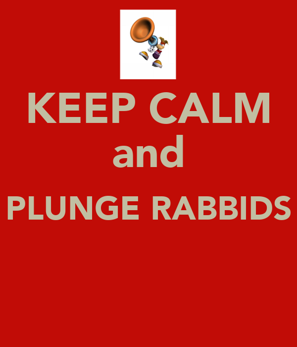 KEEP CALM and PLUNGE RABBIDS