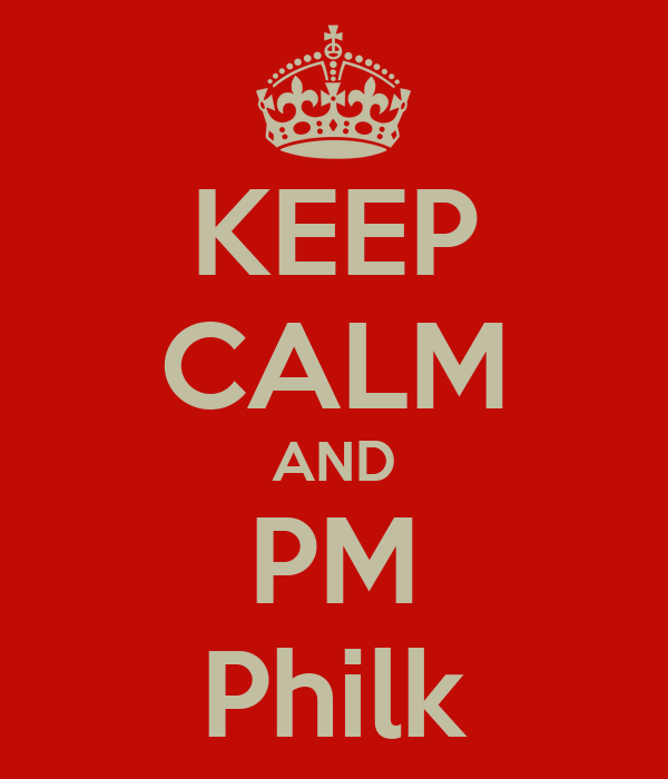 KEEP CALM AND PM Philk