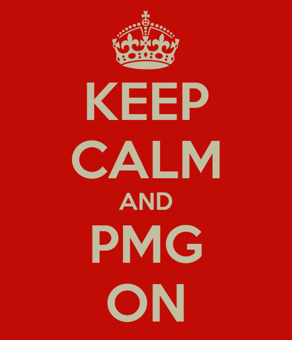 KEEP CALM AND PMG ON