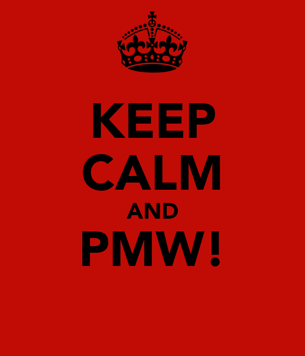 KEEP CALM AND PMW!