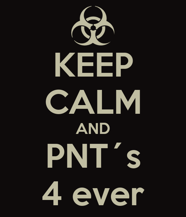 KEEP CALM AND PNT´s 4 ever