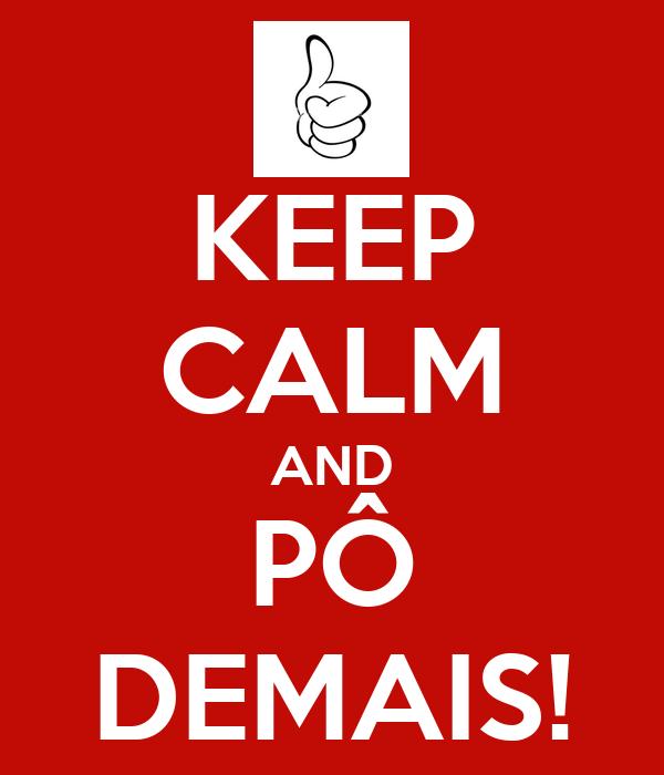 KEEP CALM AND PÔ DEMAIS!