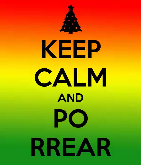KEEP CALM AND PO RREAR