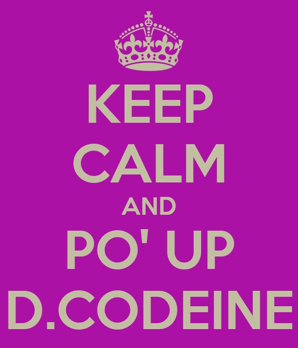 KEEP CALM AND PO' UP D.CODEINE