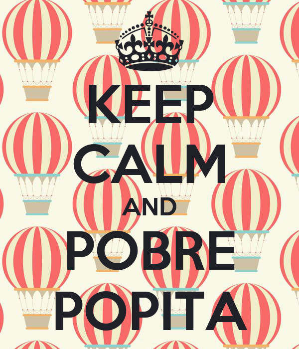 KEEP CALM AND POBRE POPITA