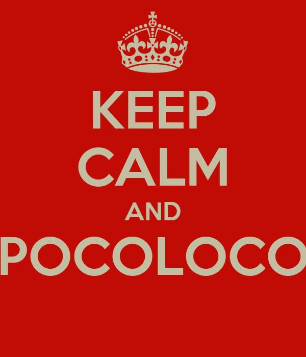 KEEP CALM AND POCOLOCO