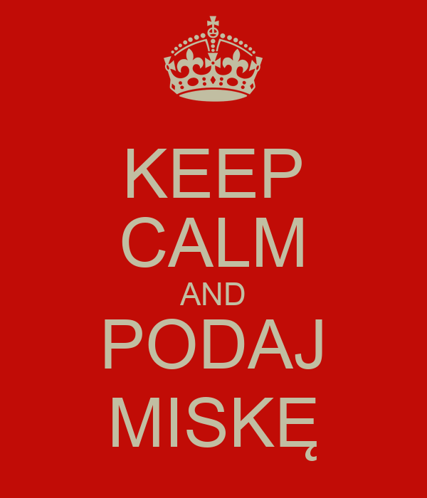 KEEP CALM AND PODAJ MISKĘ