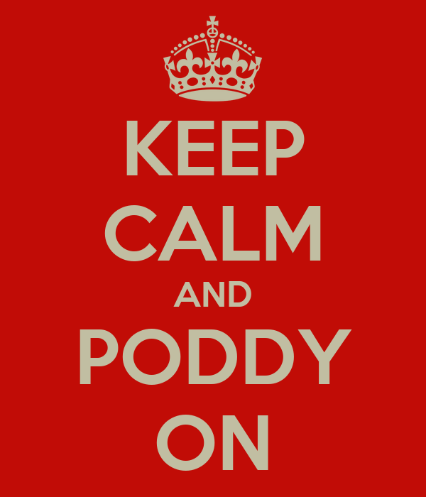 KEEP CALM AND PODDY ON