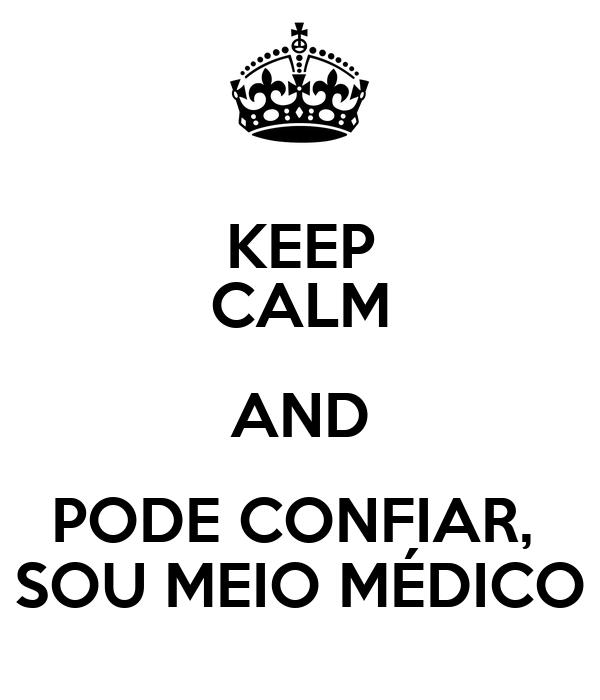 KEEP CALM AND PODE CONFIAR,  SOU MEIO MÉDICO