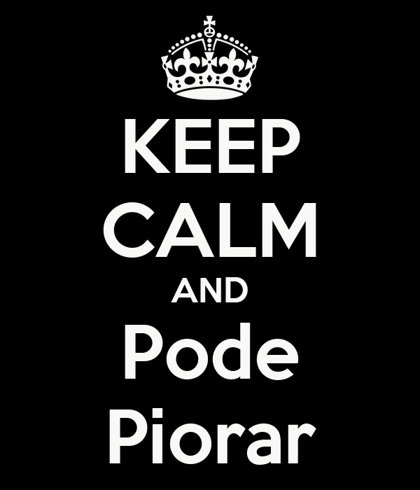 KEEP CALM AND Pode Piorar