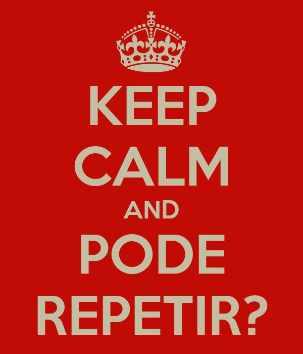 KEEP CALM AND PODE REPETIR?