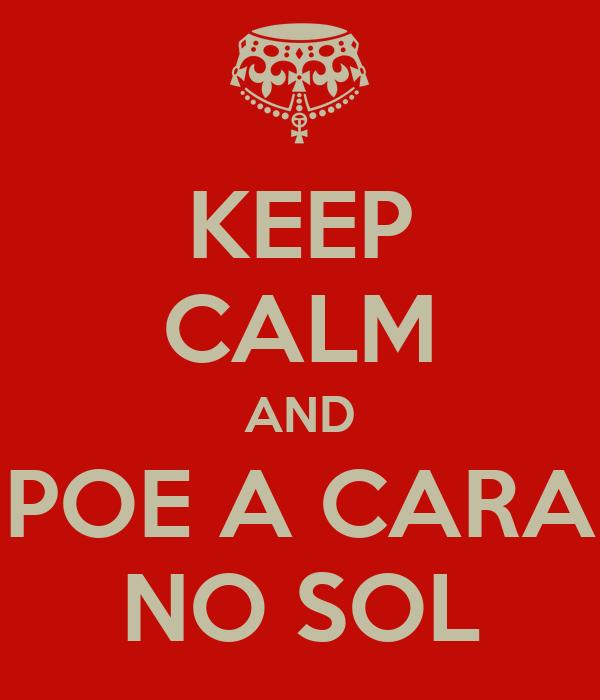 KEEP CALM AND POE A CARA NO SOL