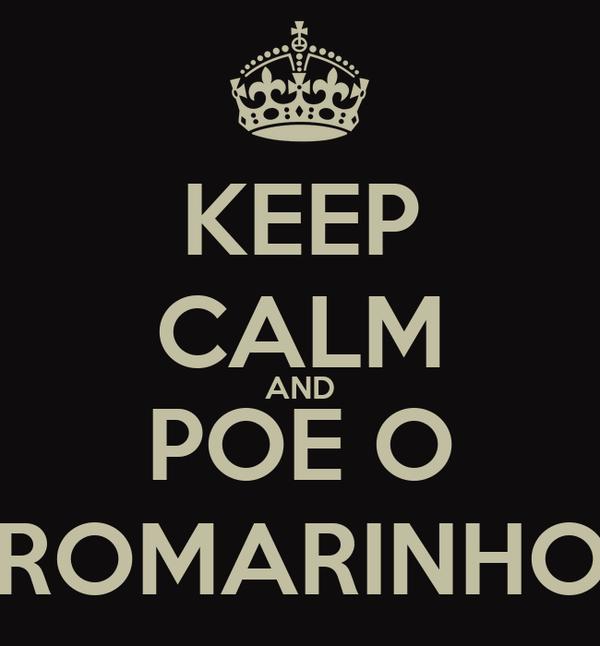 KEEP CALM AND POE O ROMARINHO