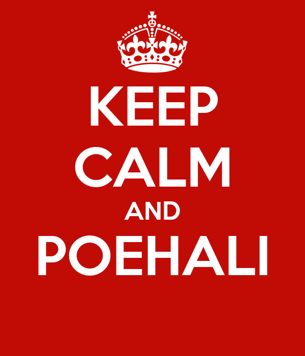 KEEP CALM AND POEHALI
