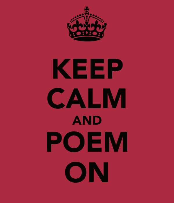 KEEP CALM AND POEM ON