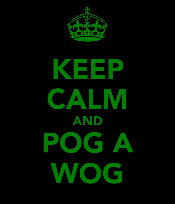 KEEP CALM AND POG A WOG