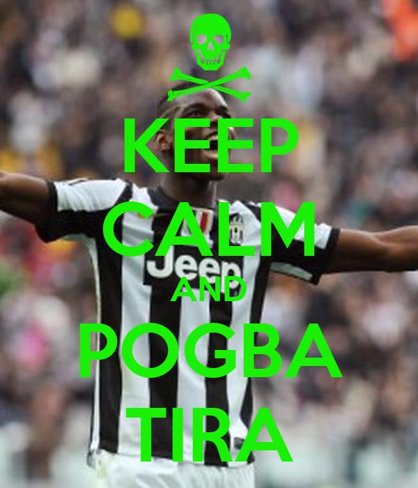 KEEP CALM AND POGBA TIRA