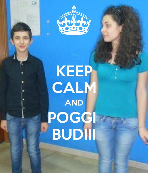 KEEP CALM AND POGGI  BUDIII