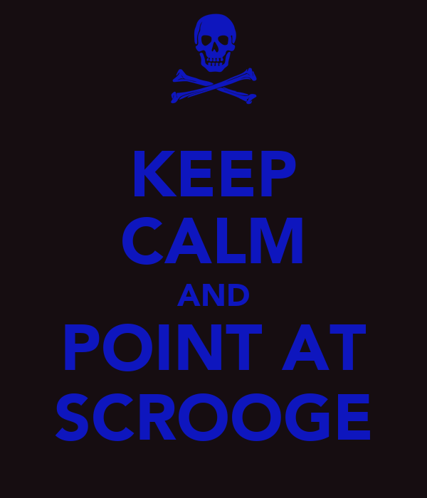 KEEP CALM AND POINT AT SCROOGE