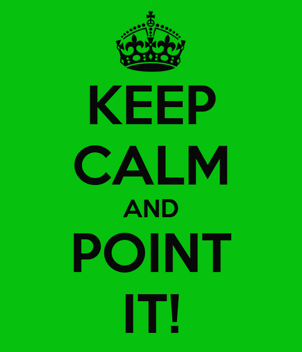 KEEP CALM AND POINT IT!