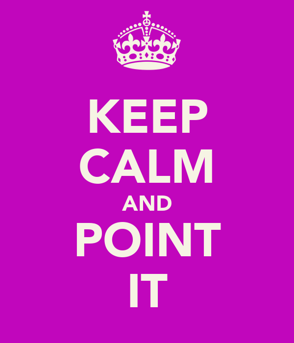 KEEP CALM AND POINT IT