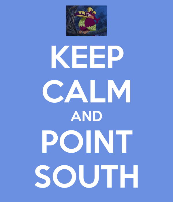 KEEP CALM AND POINT SOUTH