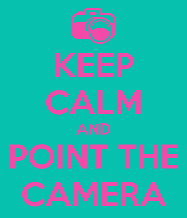 KEEP CALM AND POINT THE CAMERA