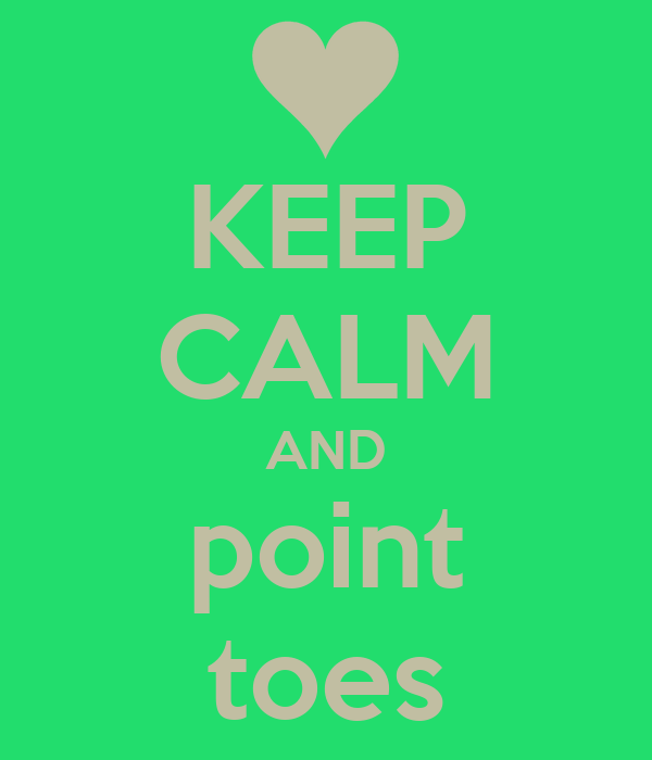 KEEP CALM AND point toes