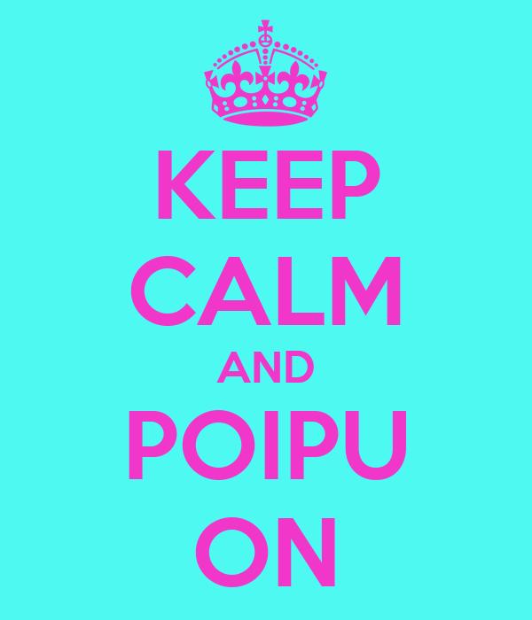 KEEP CALM AND POIPU ON
