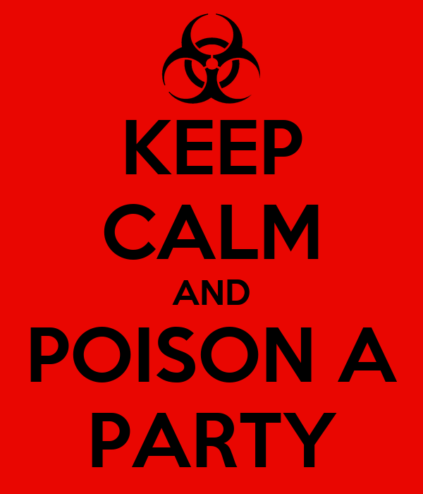 KEEP CALM AND POISON A PARTY