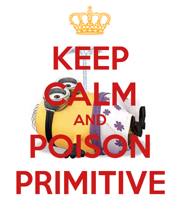 KEEP CALM AND POISON PRIMITIVE