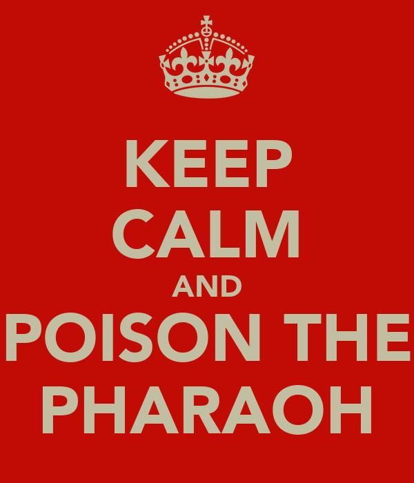 KEEP CALM AND POISON THE PHARAOH