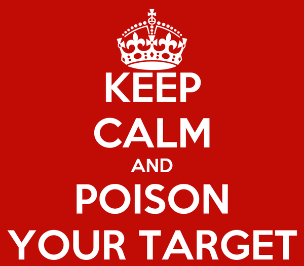KEEP CALM AND POISON YOUR TARGET