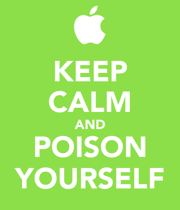 KEEP CALM AND POISON YOURSELF