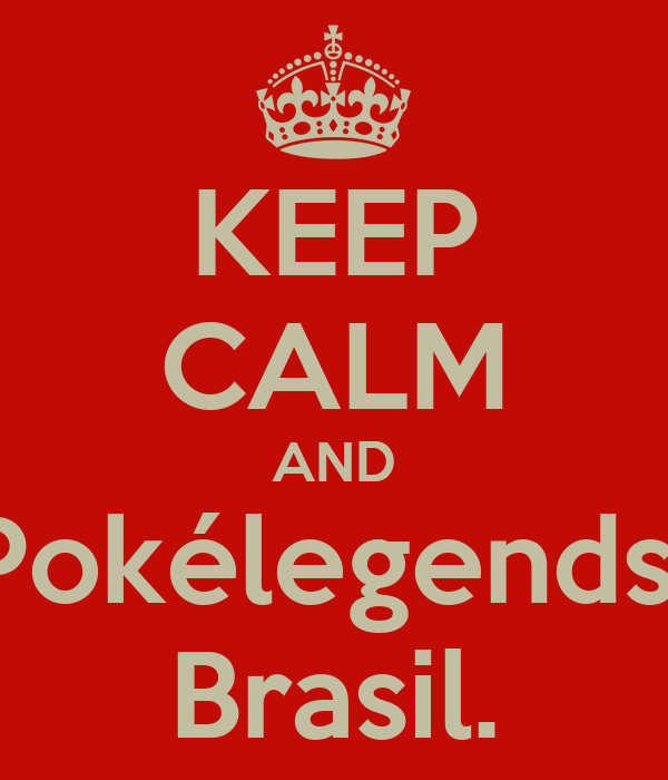 KEEP CALM AND Pokélegends  Brasil.