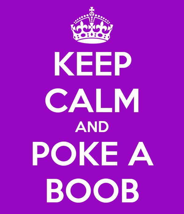 KEEP CALM AND POKE A BOOB