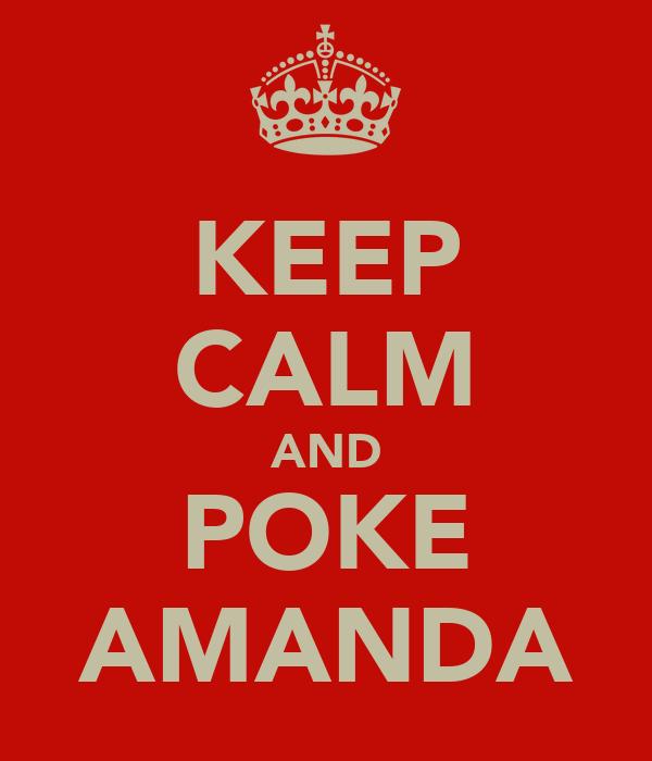 KEEP CALM AND POKE AMANDA