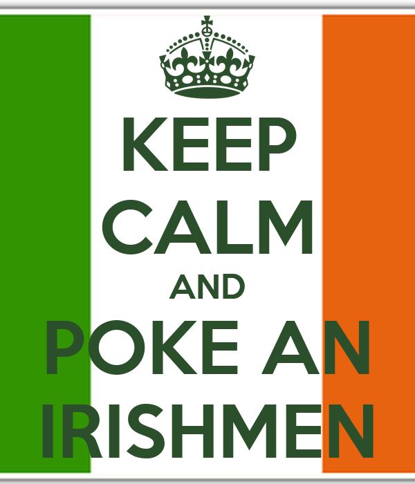 KEEP CALM AND POKE AN IRISHMEN
