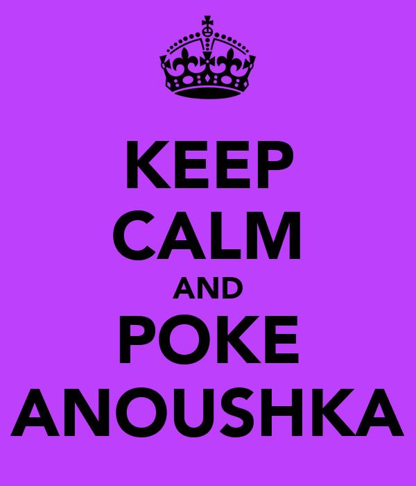 KEEP CALM AND POKE ANOUSHKA